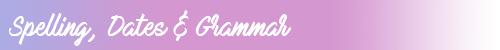 Spelling, Dates & Grammar
